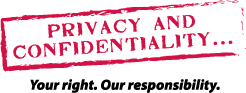 Logo of privacy and confidentiality at Eastern Health. It reads, Privacy and Confidentiality... your right. Our responsibility.